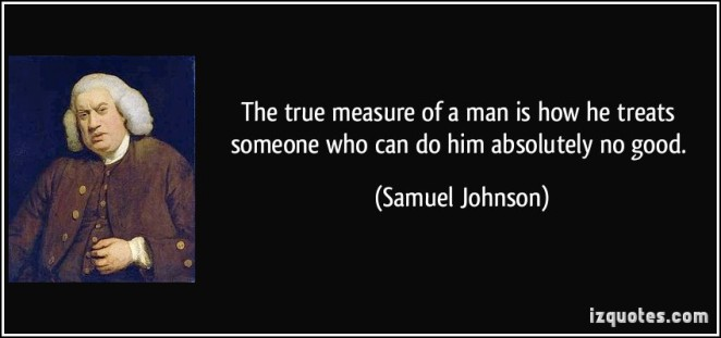 quote-the-true-measure-of-a-man-is-how-he-treats-someone-who-can-do-him-absolutely-no-good-samuel-johnson-96044
